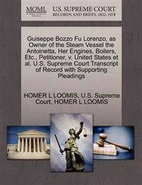 Guiseppe Bozzo Fu Lorenzo, as Owner of the Steam Vessel the Antoinetta, Her Engines, Boilers, Etc., Petitioner, V. United States et al. U.S. Supreme Court Transcript of Record with Supporting Pleadings