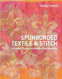 Spunbonded Textile and Stitch: Lutradur, Evolon and Other Distressables