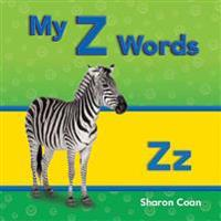My Z Words (More Consonants, Blends, and Digraphs)