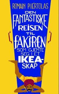 Den fantastiske reisen til fakiren som gjemte seg i et Ikea-skap