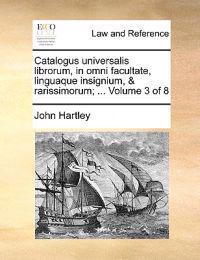 Catalogus Universalis Librorum, in Omni Facultate, Linguaque Insignium, & Rarissimorum; ... Volume 3 of 8