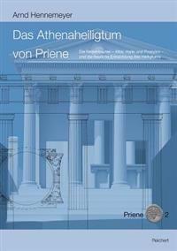 Das Athenaheiligtum Von Priene: Die Nebenbauten - Altar, Halle Und Propylon - Und die Bauliche Entwicklung Des Heiligtums
