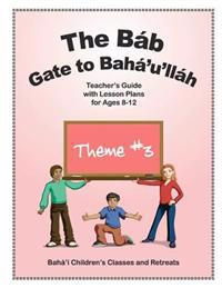 The Bab: Gate to Baha'u'llah: Teacher's Guide with Lesson Plans for Ages 8-12