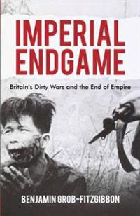 Imperial Endgame: Britain's Dirty Wars and the End of Empire