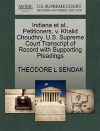 Indiana et al., Petitioners, V. Khalid Choudhry. U.S. Supreme Court Transcript of Record with Supporting Pleadings