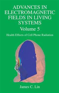 Advances in Electromagnetic Fields in Living Systems, Health Effects of Cell Phone Radiation