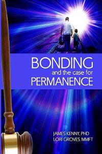 Bonding and the Case for Permanence: Preventing Mental Illness, Crime, and Homelessness Among Children in Foster Care and Adoption. a Guide for Attorn