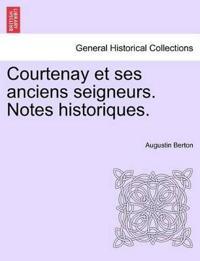 Courtenay Et Ses Anciens Seigneurs. Notes Historiques.