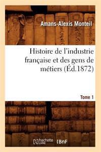 Histoire de l'Industrie Fran�aise Et Des Gens de M�tiers. Tome 1 (�d.1872)