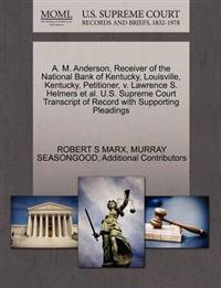 A. M. Anderson, Receiver of the National Bank of Kentucky, Louisville, Kentucky, Petitioner, V. Lawrence S. Helmers et al. U.S. Supreme Court Transcript of Record with Supporting Pleadings