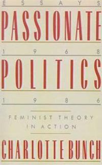 Passionate Politics: Feminist Theory in Action - Essays, 1968-1986