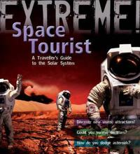 Extreme science: space tourist - a travellers guide to the solar system
