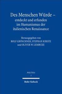 Des Menschen Wurde - Entdeckt Und Erfunden Im Humanismus Der Italienischen Renaissance