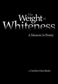 The Weight of Whiteness: A Memoir in Poetry