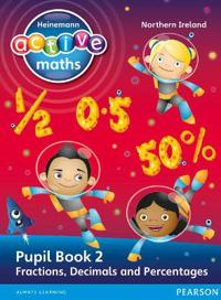 Heinemann Active Maths Northern Ireland - Key Stage 2 - Exploring Number - Pupil Book 2 - Fractions, Decimals and Percentages