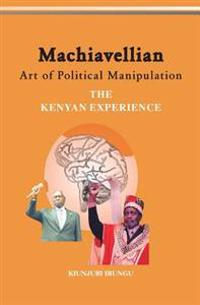 Machiavellian Art of Political Manipulation: The Kenyan Experience
