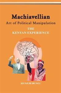Machiavellian Art of Political Manipulation: The Kenyan Experience