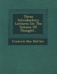 Three Introductory Lectures on the Science of Thought...