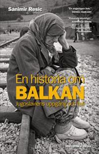 En historia om Balkan : Jugoslaviens uppgång och fall