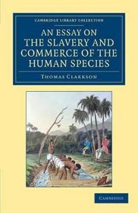 An Essay on the Slavery and Commerce of the Human Species