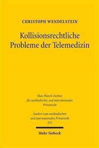 Kollisionsrechtliche Probleme Der Telemedizin: Zugleich Ein Beitrag Zur Koordination Von Vertrag Und Delikt Auf Der Ebene Des Europaischen Kollisionsr