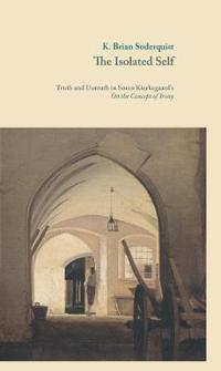 The Isolated Self: Truth and Untruth in Soren Kierkegaard's on the Concept of Irony