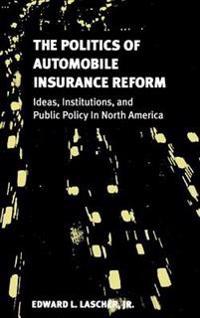 The Politics of Automobile Insurance Reform