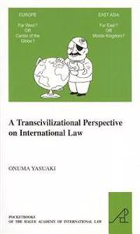 A Transcivilizational Perspective on International Law: Questioning Prevalent Cognitive Frameworks in the Emerging Multi-Polar and Multi-Civilizationa