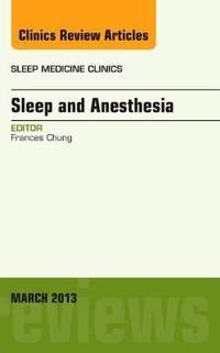 Sleep and Anesthesia, an Issue of Sleep Medicine Clinics
