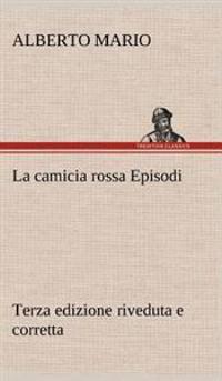 La Camicia Rossa Episodi - Terza Edizione Riveduta E Corretta