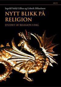 Nytt blikk på religion - Ingvild Sælid Gilhus, Lisbeth Mikaelsson pdf epub