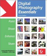 Digital Photography Essentialstm: Point, Shoot, Enhance, Share [With CDROM]
