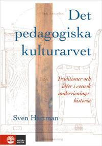 Det pedagogiska kulturarvet : Traditioner och idéer i svensk undervisningsh