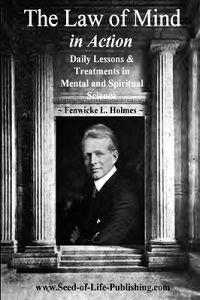 The Law of Mind in Action: Daily Lessons & Treatments in Mental & Spiritual Science