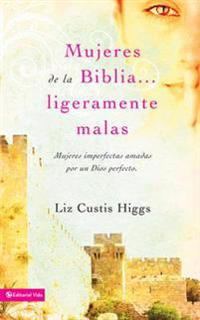 Mujeres de la Biblia Ligeramente Malas / Slightly Bad Girls of the Bible