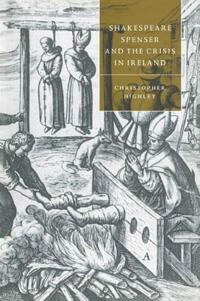 Shakespeare, Spenser, and the Crisis in Ireland