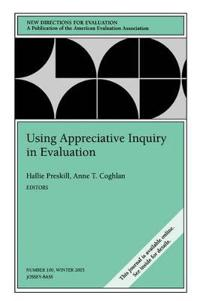 Using Appreciative Inquiry in Evaluation: New Directions for Evaluation, Number 100