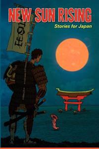New Sun Rising: Stories for Japan: New Sun Rising: Stories for Japan