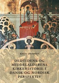 Oldtidens Og Middelalderens Kirkehistorie I Dansk Og Nordisk Perspektiv
