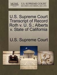 U.S. Supreme Court Transcript of Record Roth V. U. S.; Alberts V. State of California