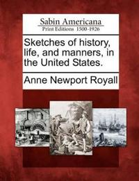 Sketches of History, Life, and Manners, in the United States.