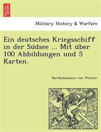 Ein Deutsches Kriegsschiff in Der Su Dsee ... Mit U Ber 100 Abbildungen Und 5 Karten.