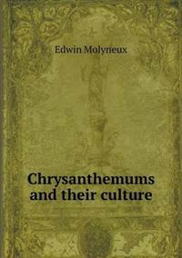 Chrysanthemums and Their Culture