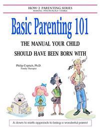 Basic Parenting 101: The Manual Your Child Should Have Been Born with