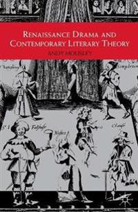 Renaissance Drama and Contemporary Literary Theory