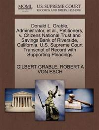 Donald L. Grable, Administrator, et al., Petitioners, V. Citizens National Trust and Savings Bank of Riverside, California. U.S. Supreme Court Transcript of Record with Supporting Pleadings