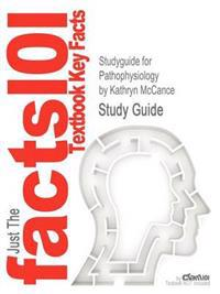 Studyguide for Pathophysiology by McCance, Kathryn, ISBN 9780323065849