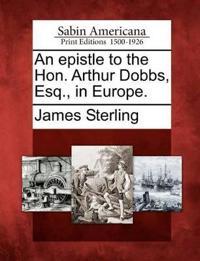 An Epistle to the Hon. Arthur Dobbs, Esq., in Europe.