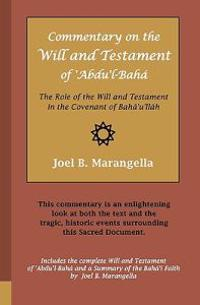 Commentary on the Will and Testament of 'Abdu'l-Baha: The Role of the Will and Testament in the Covenant of Baha'u'llah