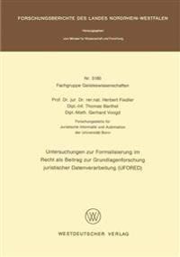 Untersuchungen Zur Formalisierung Im Recht Als Beitrag Zur Grundlagenforschung Juristischer Datenverarbeitung, Ufored